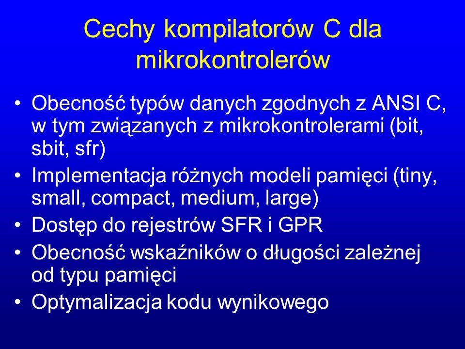Cechy kompilatorów C dla mikrokontrolerów Obecność typów danych zgodnych z ANSI C, w tym związanych z mikrokontrolerami (bit, sbit, sfr) Implementacja różnych modeli pamięci (tiny, small, compact, medium, large) Dostęp do rejestrów SFR i GPR Obecność wskaźników o długości zależnej od typu pamięci Optymalizacja kodu wynikowego