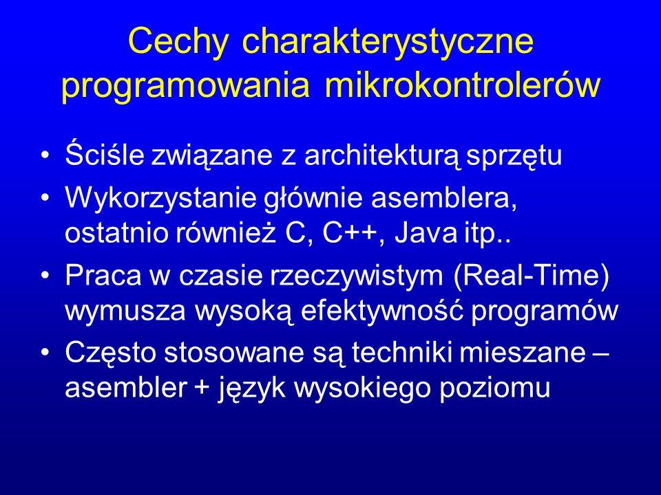 Cechy charakterystyczne programowania mikrokontrolerów Ściśle związane z architekturą sprzętu Wykorzystanie głównie asemblera, ostatnio również C, C++
