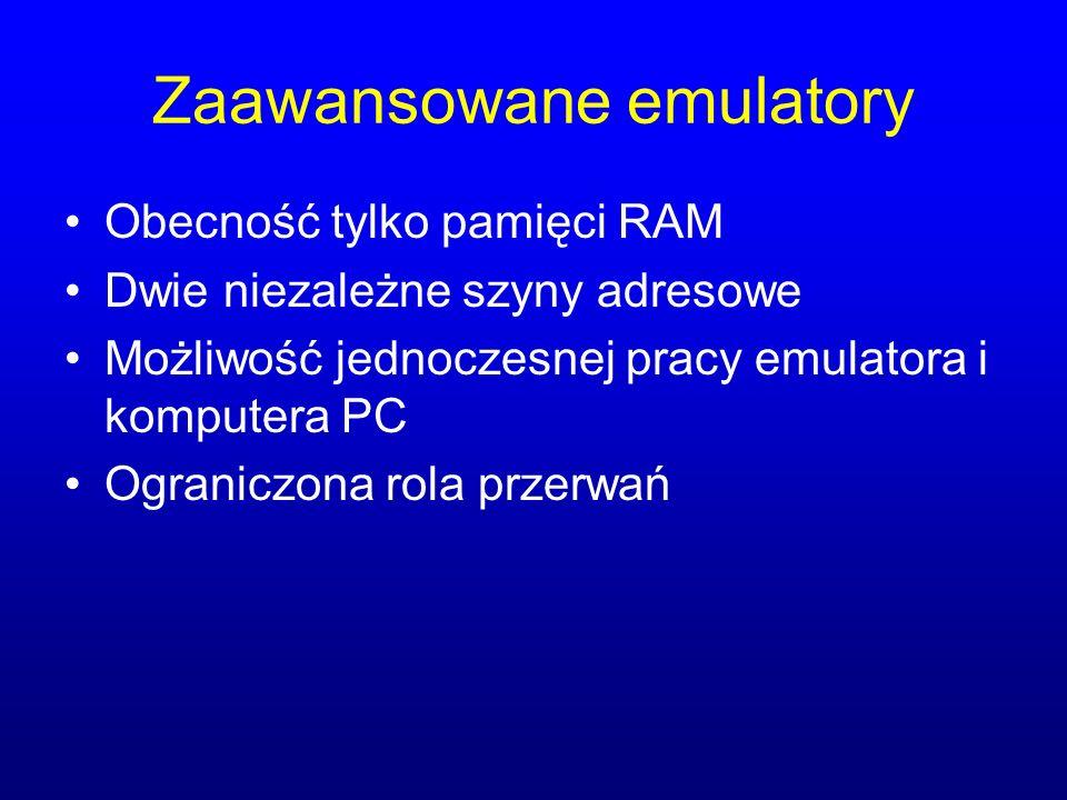 Zaawansowane emulatory Obecność tylko pamięci RAM Dwie niezależne szyny adresowe Możliwość jednoczesnej pracy emulatora i komputera PC Ograniczona rola przerwań