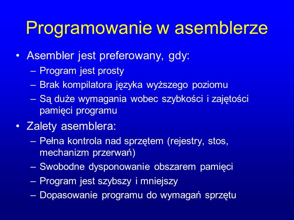 Programowanie w asemblerze Asembler jest preferowany, gdy: –Program jest prosty –Brak kompilatora języka wyższego poziomu –Są duże wymagania wobec szy