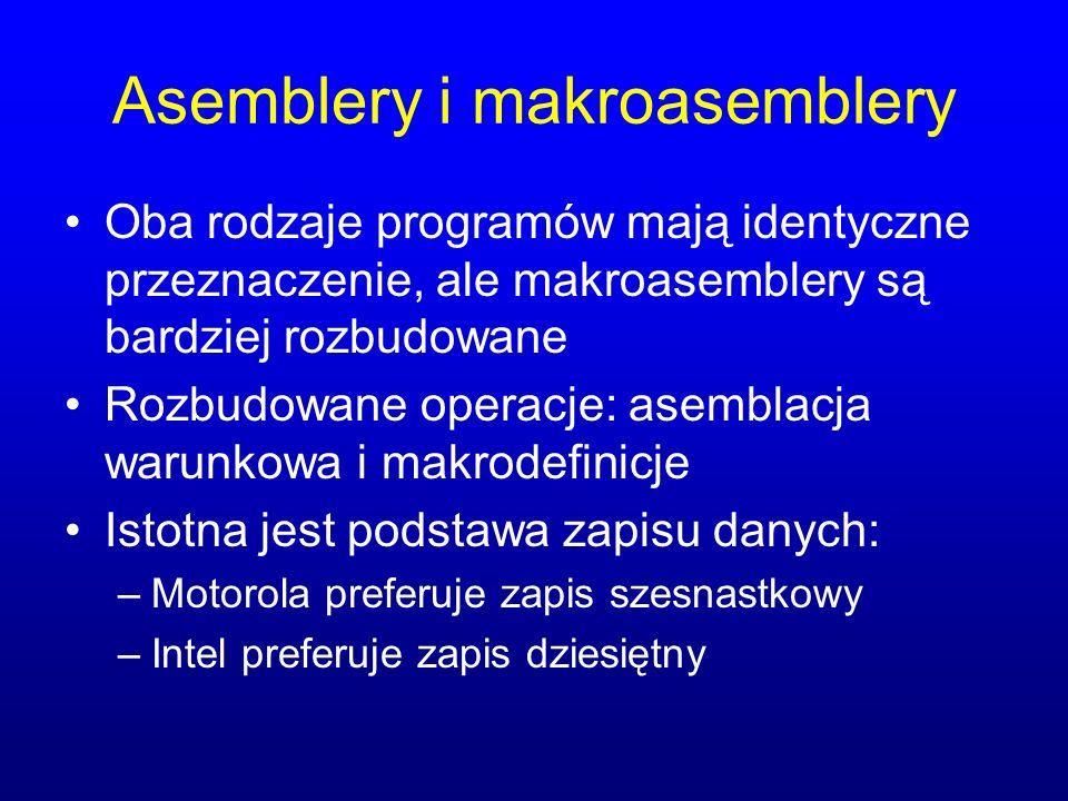 Asemblery i makroasemblery Oba rodzaje programów mają identyczne przeznaczenie, ale makroasemblery są bardziej rozbudowane Rozbudowane operacje: asemblacja warunkowa i makrodefinicje Istotna jest podstawa zapisu danych: –Motorola preferuje zapis szesnastkowy –Intel preferuje zapis dziesiętny