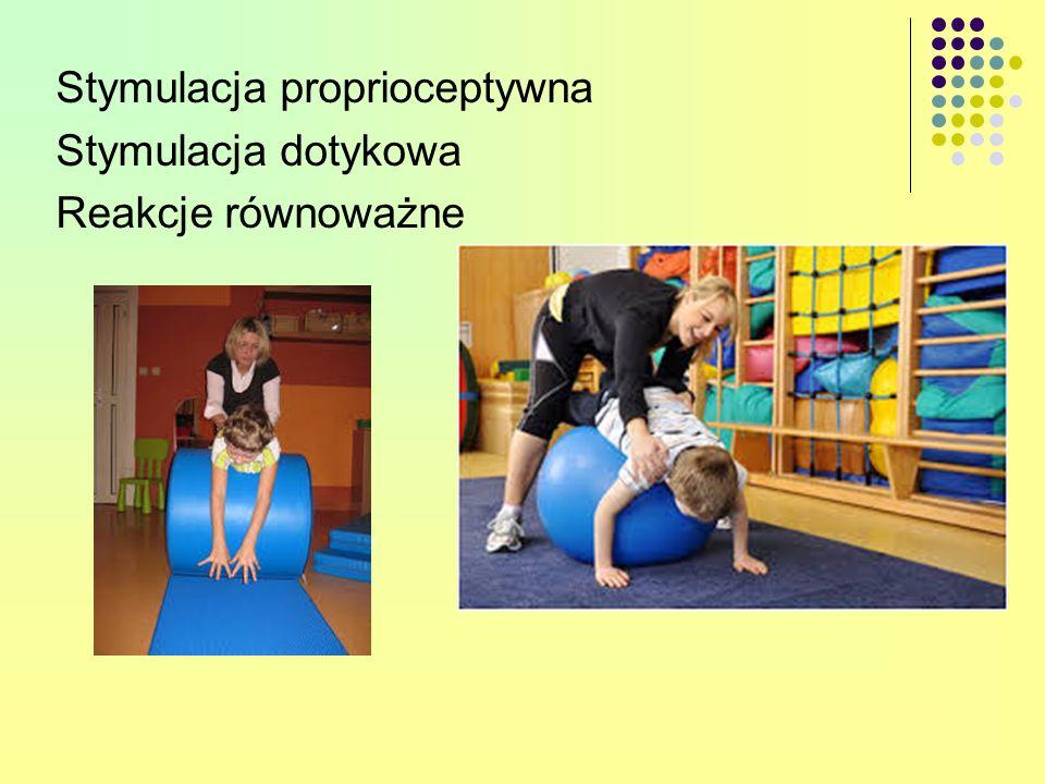 Stymulacja proprioceptywna Stymulacja dotykowa Reakcje równoważne