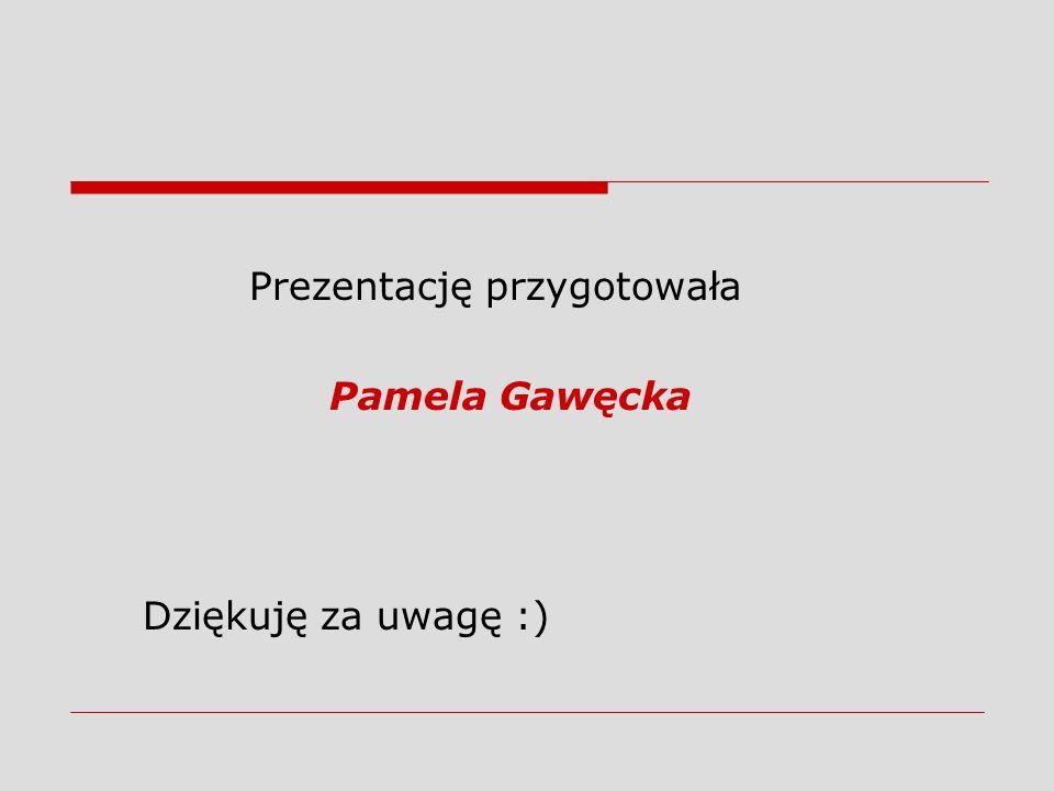 Prezentację przygotowała Pamela Gawęcka Dziękuję za uwagę :)
