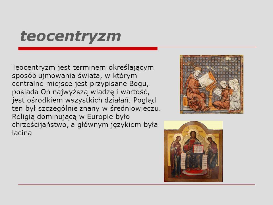 teocentryzm Teocentryzm jest terminem określającym sposób ujmowania świata, w którym centralne miejsce jest przypisane Bogu, posiada On najwyższą wład