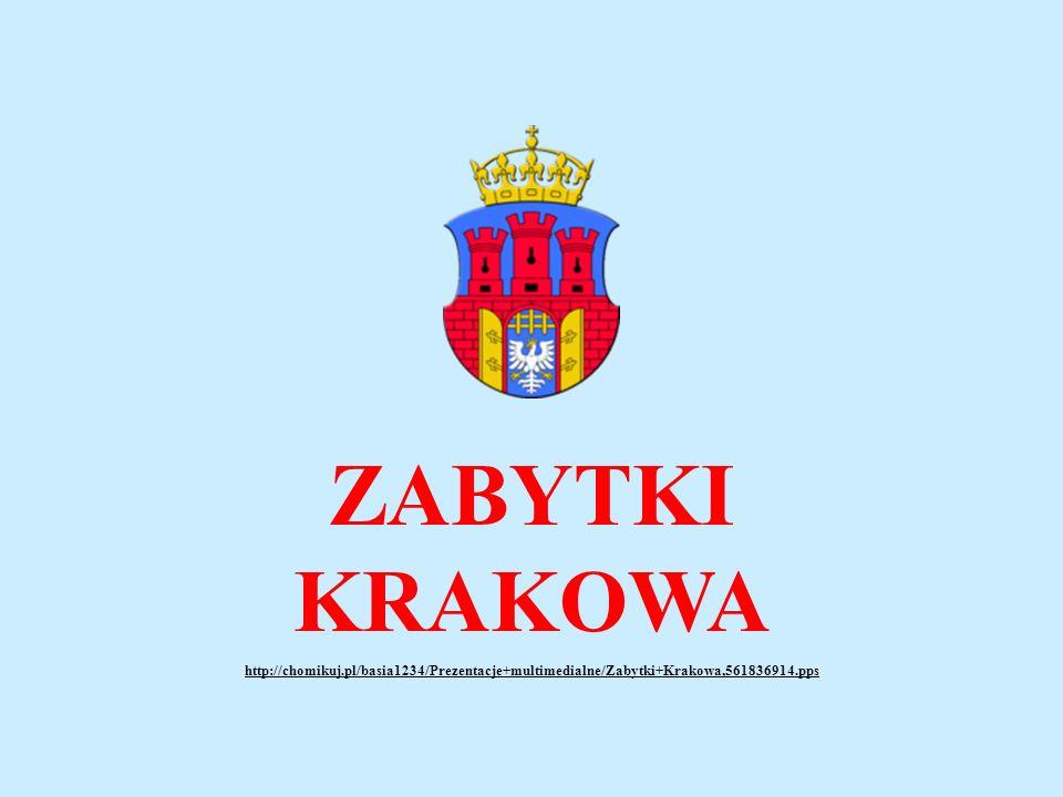 ZABYTKI KRAKOWA http://chomikuj.pl/basia1234/Prezentacje+multimedialne/Zabytki+Krakowa,561836914.pps