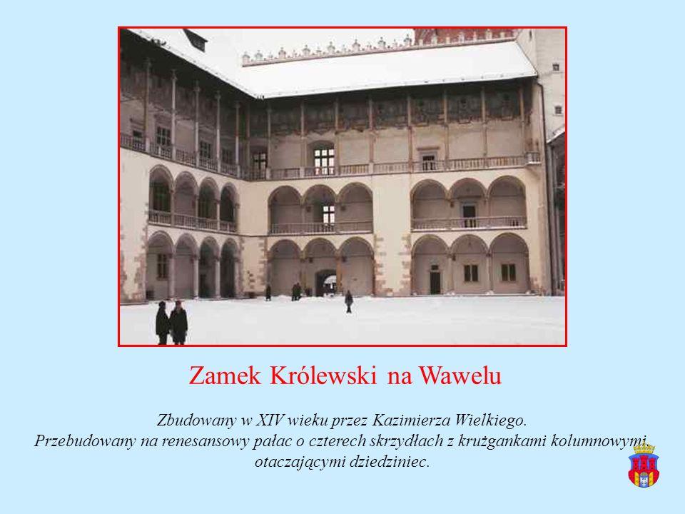 Zamek Królewski na Wawelu Zbudowany w XIV wieku przez Kazimierza Wielkiego. Przebudowany na renesansowy pałac o czterech skrzydłach z krużgankami kolu