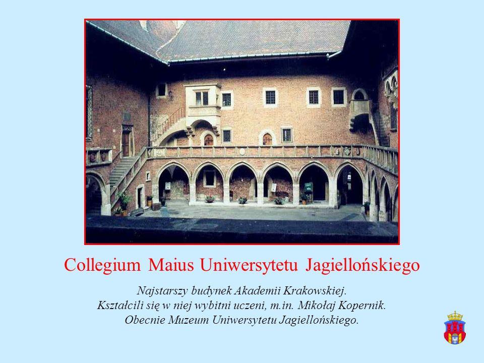 Collegium Maius Uniwersytetu Jagiellońskiego Najstarszy budynek Akademii Krakowskiej. Kształcili się w niej wybitni uczeni, m.in. Mikołaj Kopernik. Ob