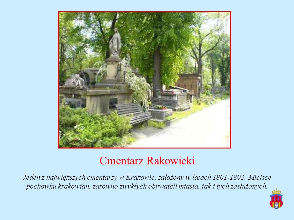 Cmentarz Rakowicki Jeden z największych cmentarzy w Krakowie, założony w latach 1801-1802. Miejsce pochówku krakowian, zarówno zwykłych obywateli mias
