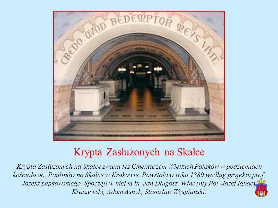 Krypta Zasłużonych na Skałce Krypta Zasłużonych na Skałce zwana też Cmentarzem Wielkich Polaków w podziemiach kościoła oo. Paulinów na Skałce w Krakow
