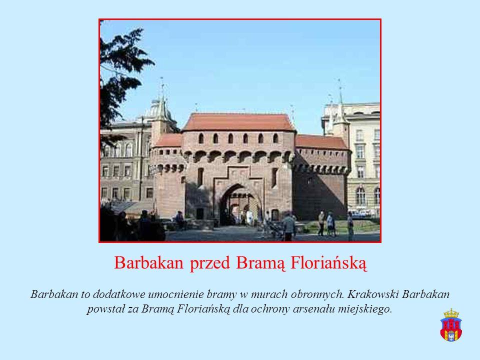Barbakan przed Bramą Floriańską Barbakan to dodatkowe umocnienie bramy w murach obronnych. Krakowski Barbakan powstał za Bramą Floriańską dla ochrony