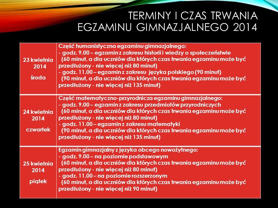 TERMINY I CZAS TRWANIA EGZAMINU GIMNAZJALNEGO 2014 23 kwietnia 2014 środa Część humanistyczna egzaminu gimnazjalnego: - godz.