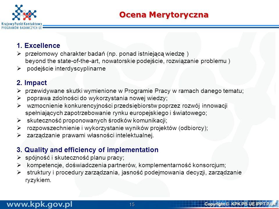 15 Copyright © KPK PB UE IPPT PAN Ocena Merytoryczna 1. Excellence przełomowy charakter badań (np. ponad istniejącą wiedzę ) beyond the state-of-the-a