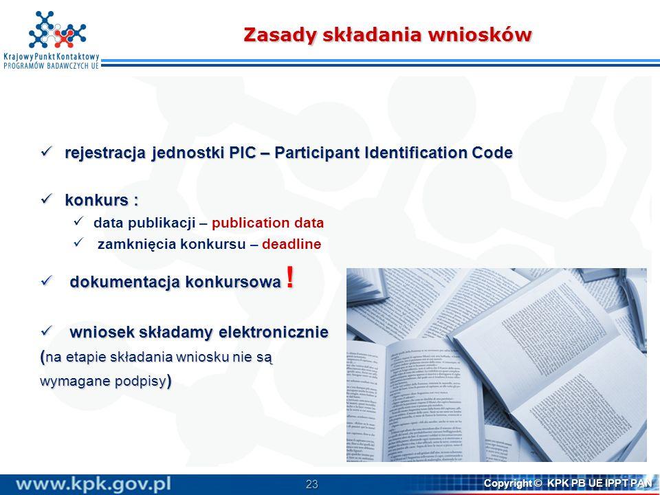 23 Copyright © KPK PB UE IPPT PAN Zasady składania wniosków rejestracja jednostki PIC – Participant Identification Code rejestracja jednostki PIC – Pa