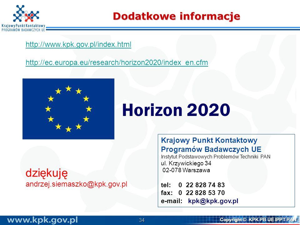 34 Copyright © KPK PB UE IPPT PAN Dodatkowe informacje http://www.kpk.gov.pl/index.html http://ec.europa.eu/research/horizon2020/index_en.cfm Horizon 2020 dziękuję andrzej.siemaszko@kpk.gov.pl Krajowy Punkt Kontaktowy Programów Badawczych UE Instytut Podstawowych Problemów Techniki PAN ul.
