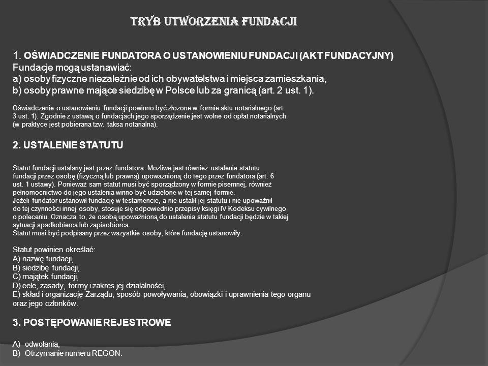 TRYB UTWORZENIA FUNDACJI 1. OŚWIADCZENIE FUNDATORA O USTANOWIENIU FUNDACJI (AKT FUNDACYJNY) Fundacje mogą ustanawiać: a) osoby fizyczne niezależnie od