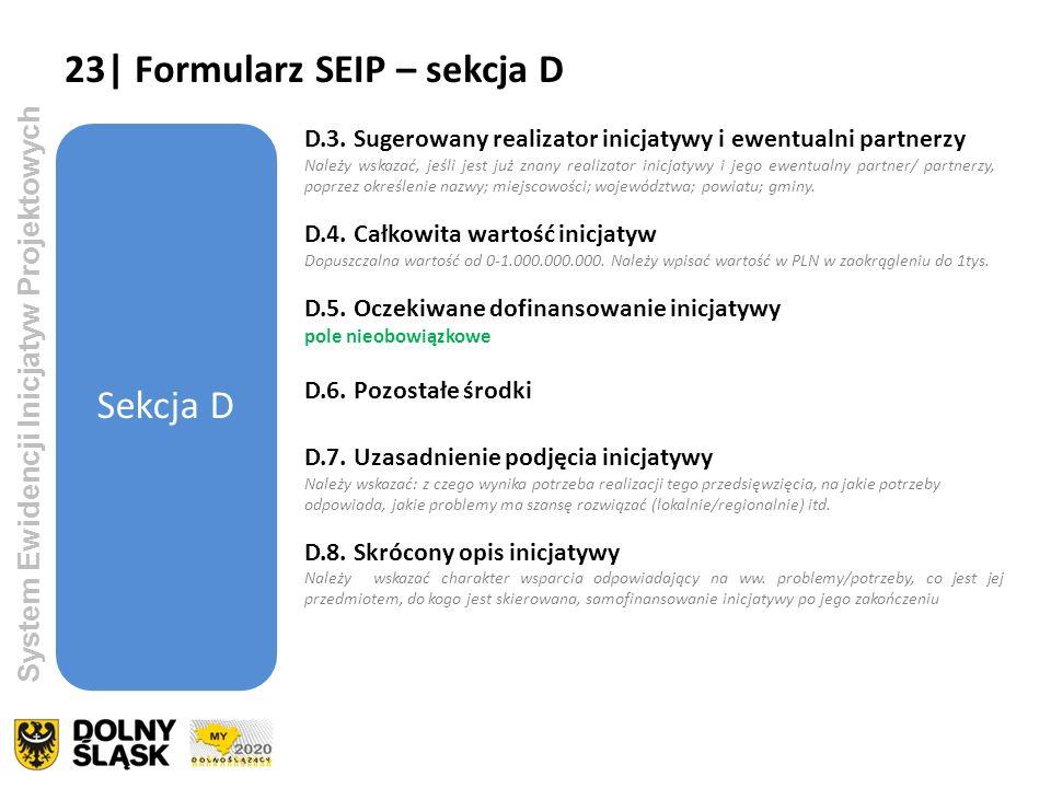 System Ewidencji Inicjatyw Projektowych Sekcja D D.3. Sugerowany realizator inicjatywy i ewentualni partnerzy Należy wskazać, jeśli jest już znany rea