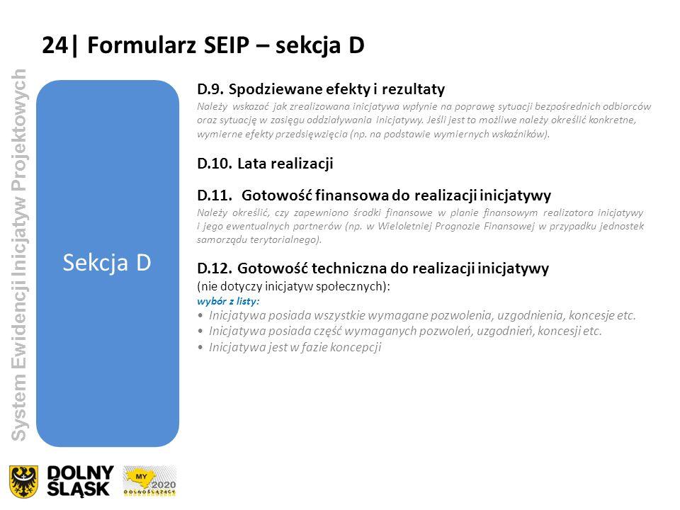 System Ewidencji Inicjatyw Projektowych Sekcja D D.10. Lata realizacji D.11. Gotowość finansowa do realizacji inicjatywy Należy określić, czy zapewnio