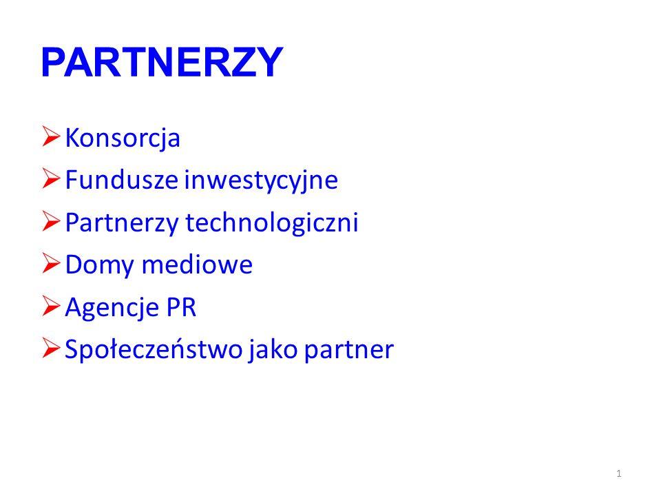 PARTNERZY Konsorcja Fundusze inwestycyjne Partnerzy technologiczni Domy mediowe Agencje PR Społeczeństwo jako partner 1