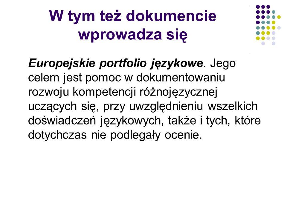 W tym też dokumencie wprowadza się Europejskie portfolio językowe. Jego celem jest pomoc w dokumentowaniu rozwoju kompetencji różnojęzycznej uczących
