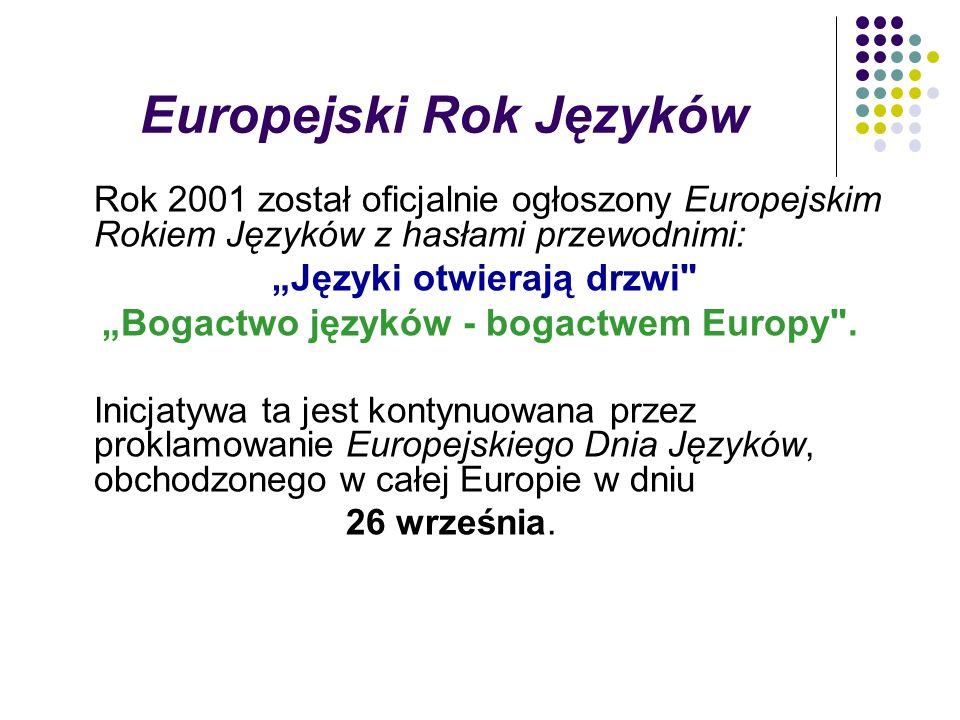 Europejski Rok Języków Rok 2001 został oficjalnie ogłoszony Europejskim Rokiem Języków z hasłami przewodnimi: Języki otwierają drzwi