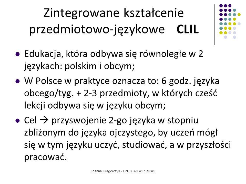 Zintegrowane kształcenie przedmiotowo-językowe CLIL Edukacja, która odbywa się równoległe w 2 językach: polskim i obcym; W Polsce w praktyce oznacza to: 6 godz.