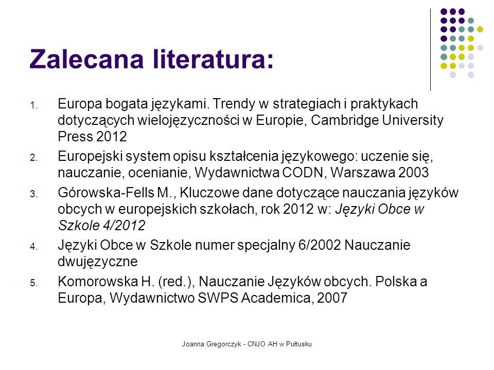 Zalecana literatura: 1. Europa bogata językami. Trendy w strategiach i praktykach dotyczących wielojęzyczności w Europie, Cambridge University Press 2