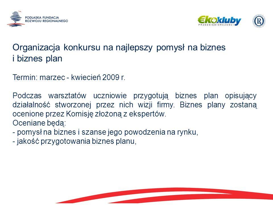 Organizacja konkursu na najlepszy pomysł na biznes i biznes plan Termin: marzec - kwiecień 2009 r.