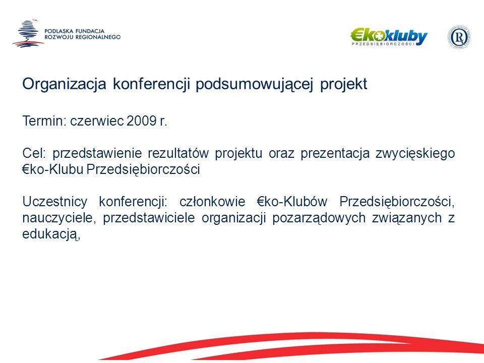 Organizacja konferencji podsumowującej projekt Termin: czerwiec 2009 r.