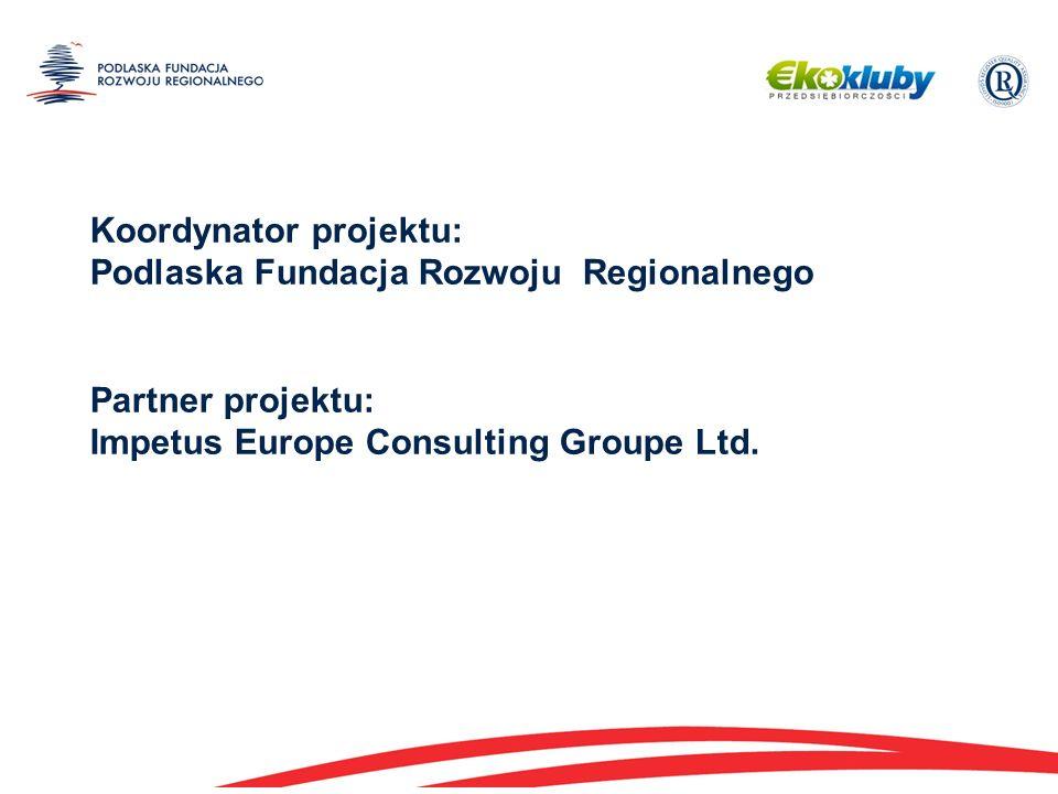 Koordynator projektu: Podlaska Fundacja Rozwoju Regionalnego Partner projektu: Impetus Europe Consulting Groupe Ltd.