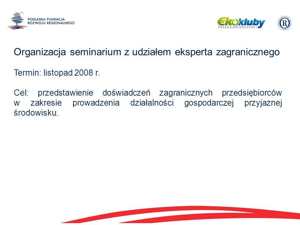 Organizacja seminarium z udziałem eksperta zagranicznego Termin: listopad 2008 r.