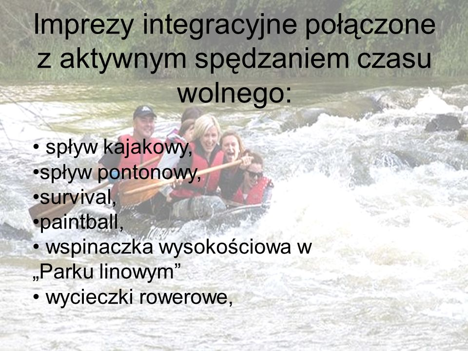 Imprezy integracyjne połączone z aktywnym spędzaniem czasu wolnego: spływ kajakowy, spływ pontonowy, survival, paintball, wspinaczka wysokościowa w Pa