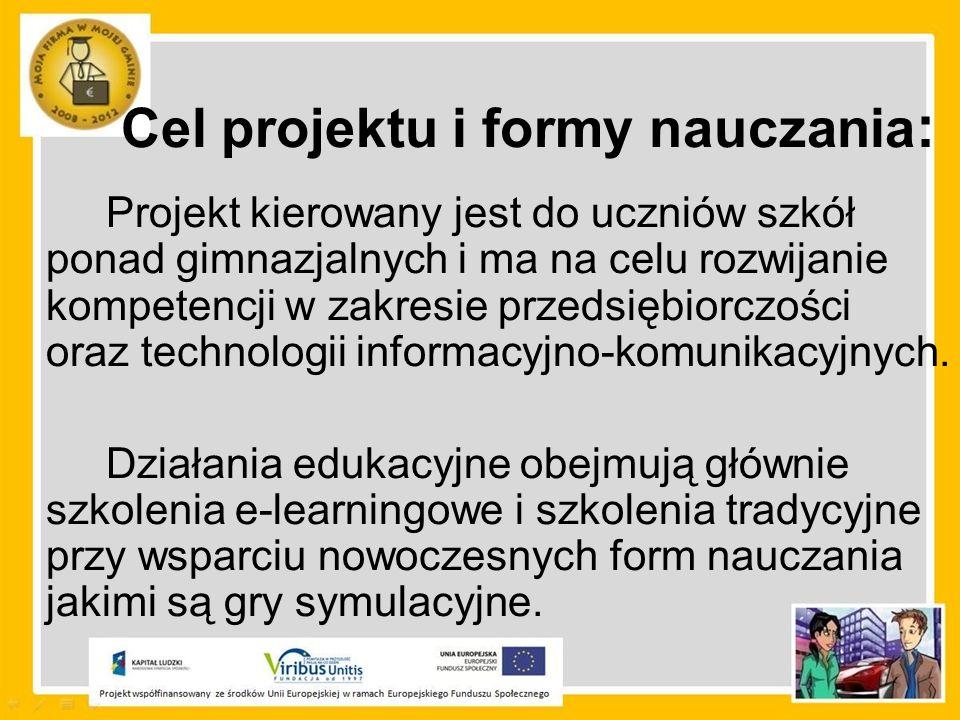 Cel projektu i formy nauczania : Projekt kierowany jest do uczniów szkół ponad gimnazjalnych i ma na celu rozwijanie kompetencji w zakresie przedsiębi