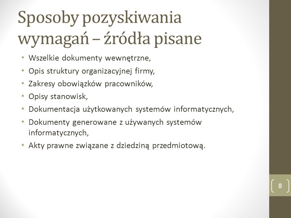 Sposoby pozyskiwania wymagań – źródła pisane Wszelkie dokumenty wewnętrzne, Opis struktury organizacyjnej firmy, Zakresy obowiązków pracowników, Opisy