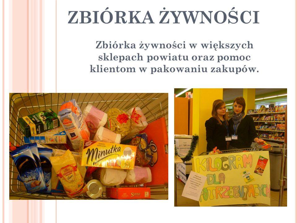 ZBIÓRKA ŻYWNOŚCI Zbiórka żywności w większych sklepach powiatu oraz pomoc klientom w pakowaniu zakupów.