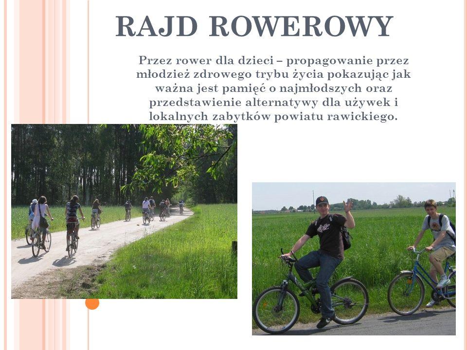 RAJD ROWEROWY Przez rower dla dzieci – propagowanie przez młodzież zdrowego trybu życia pokazując jak ważna jest pamięć o najmłodszych oraz przedstawi