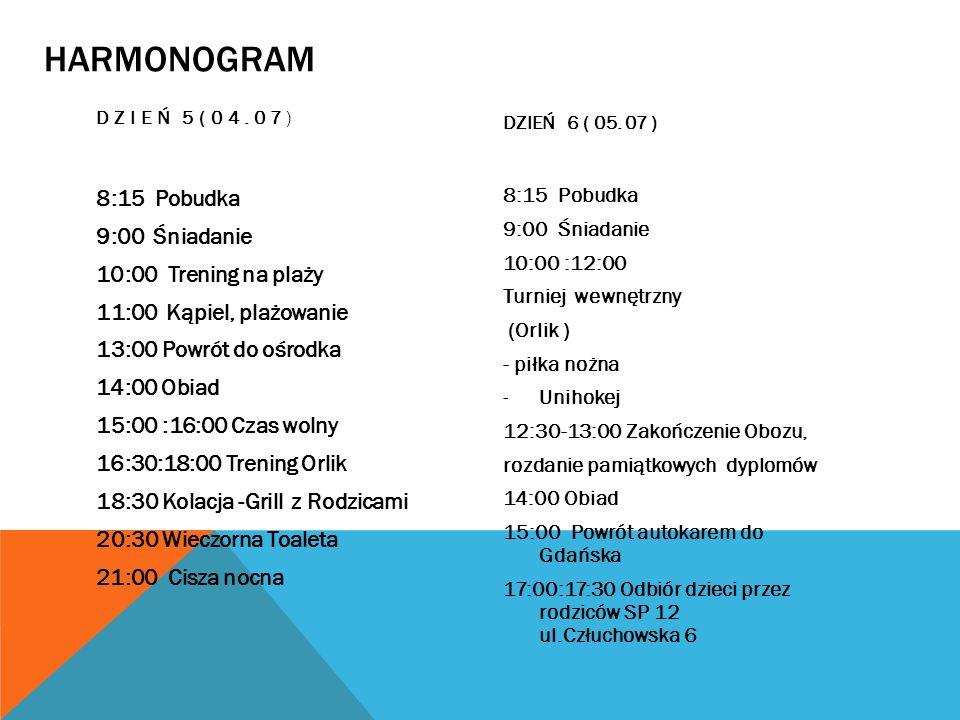 HARMONOGRAM DZIEŃ 5(04.07) 8:15 Pobudka 9:00 Śniadanie 10:00 Trening na plaży 11:00 Kąpiel, plażowanie 13:00 Powrót do ośrodka 14:00 Obiad 15:00 :16:0
