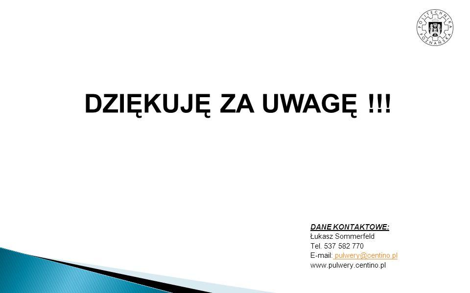 DZIĘKUJĘ ZA UWAGĘ !!! DANE KONTAKTOWE: Łukasz Sommerfeld Tel. 537 582 770 E-mail: pulwery@centino.pl pulwery@centino.pl www.pulwery.centino.pl