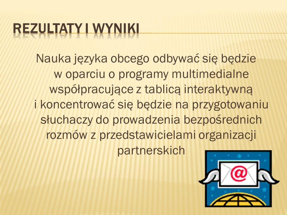 Nauka języka obcego odbywać się będzie w oparciu o programy multimedialne współpracujące z tablicą interaktywną i koncentrować się będzie na przygotowaniu słuchaczy do prowadzenia bezpośrednich rozmów z przedstawicielami organizacji partnerskich