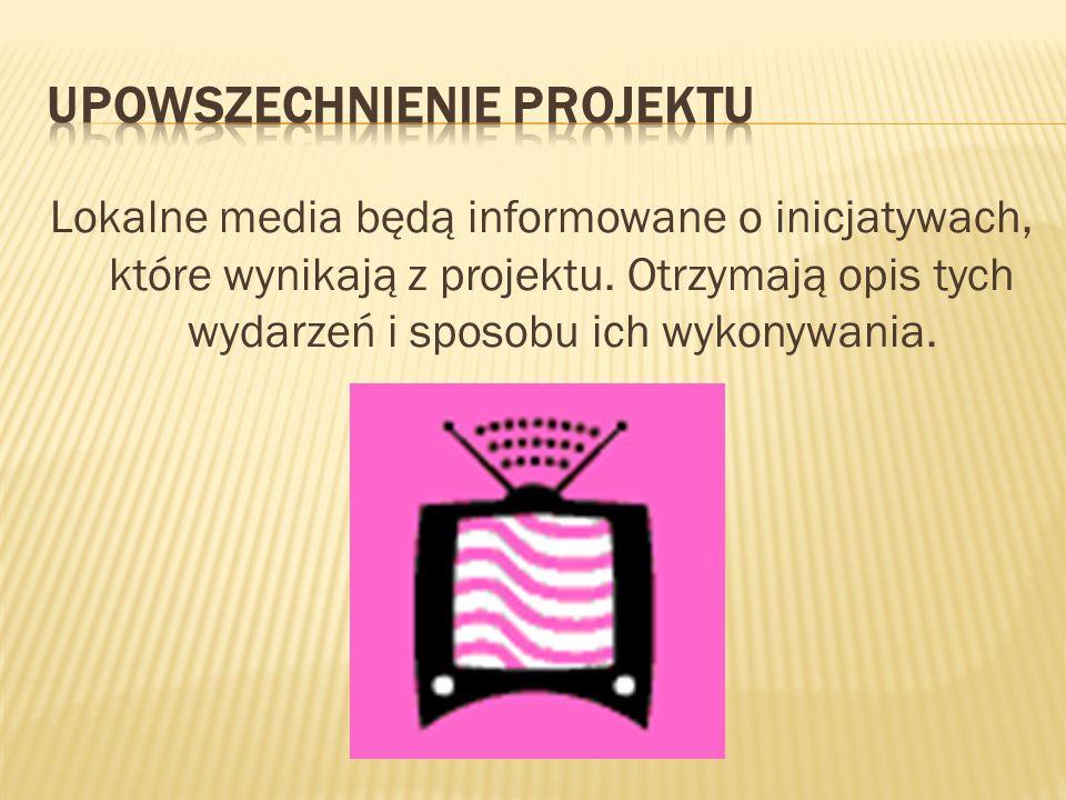 Lokalne media będą informowane o inicjatywach, które wynikają z projektu.