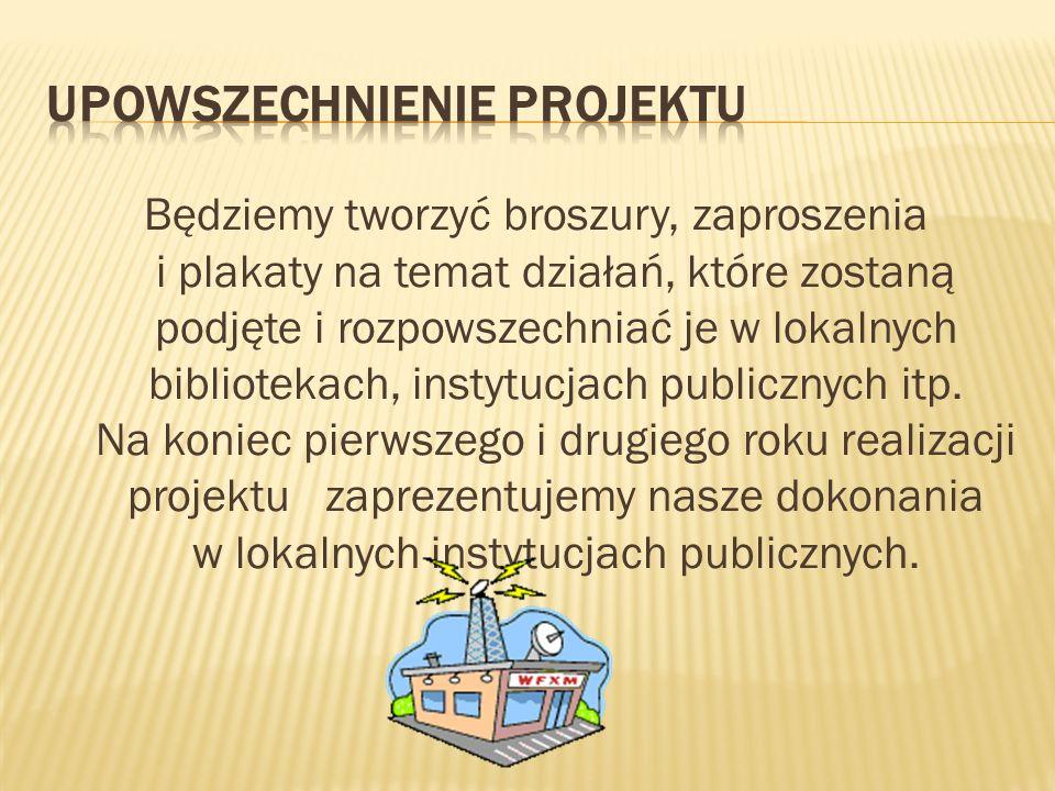 Będziemy tworzyć broszury, zaproszenia i plakaty na temat działań, które zostaną podjęte i rozpowszechniać je w lokalnych bibliotekach, instytucjach publicznych itp.