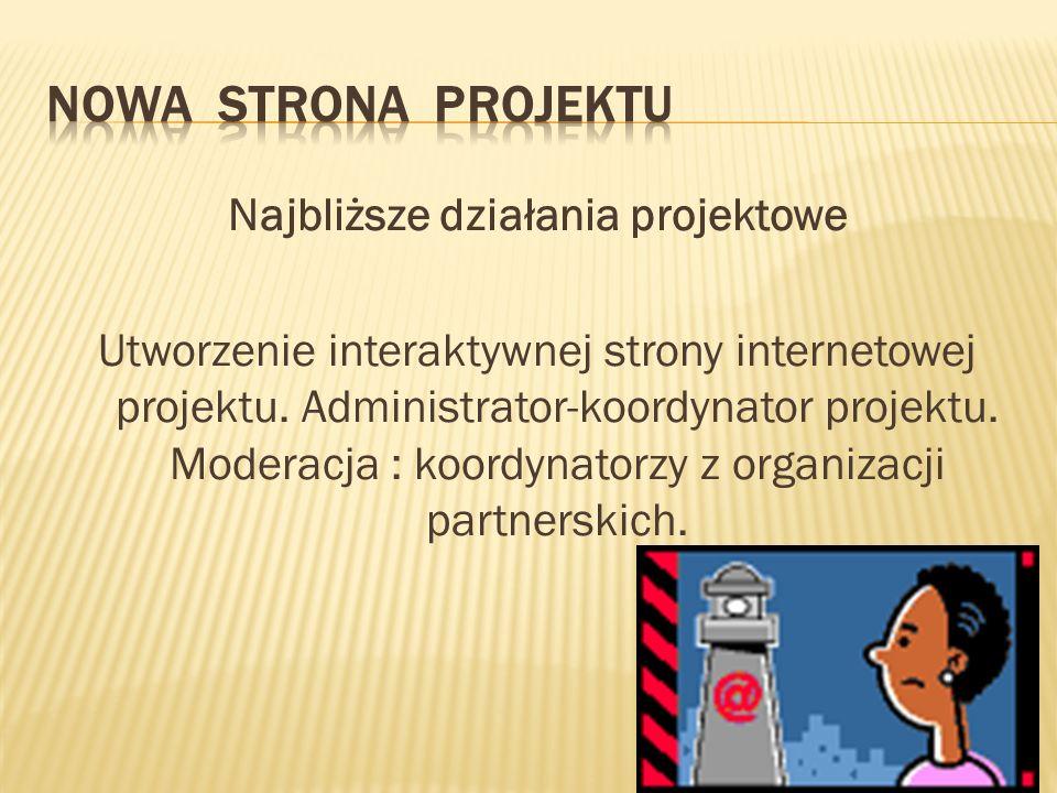 Najbliższe działania projektowe Utworzenie interaktywnej strony internetowej projektu.