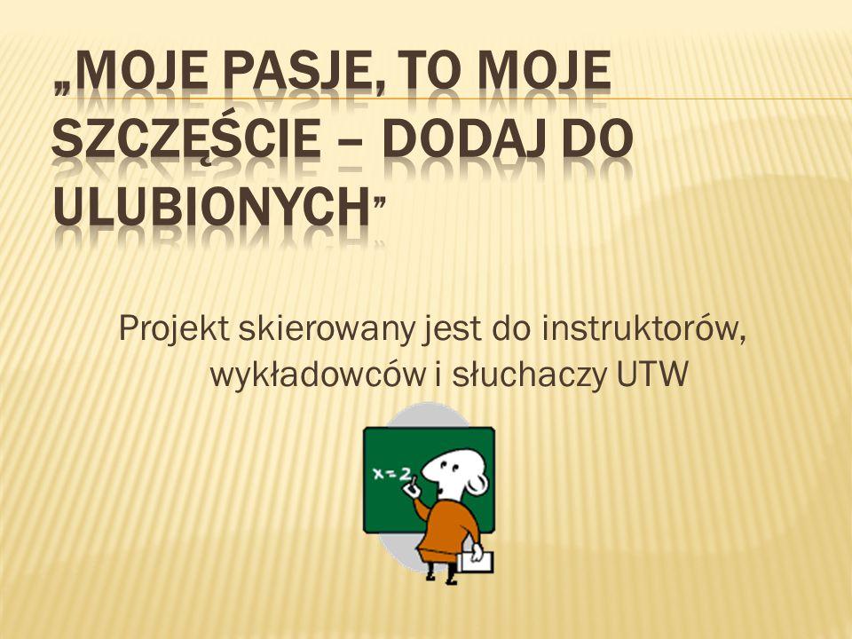 Projekt skierowany jest do instruktorów, wykładowców i słuchaczy UTW