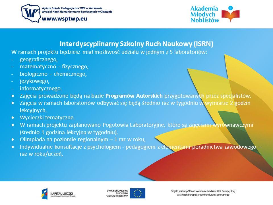 Interdyscyplinarny Szkolny Ruch Naukowy (ISRN) W ramach projektu będziesz miał możliwość udziału w jednym z 5 laboratoriów: -geograficznego, -matematy