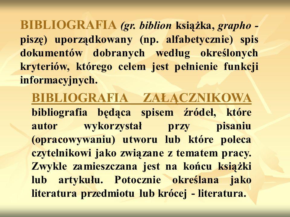 BIBLIOGRAFIA (gr.biblion książka, grapho - piszę) uporządkowany (np.