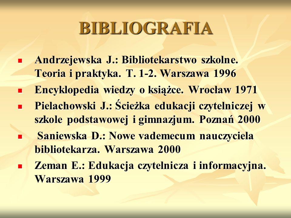 BIBLIOGRAFIA Andrzejewska J.: Bibliotekarstwo szkolne.