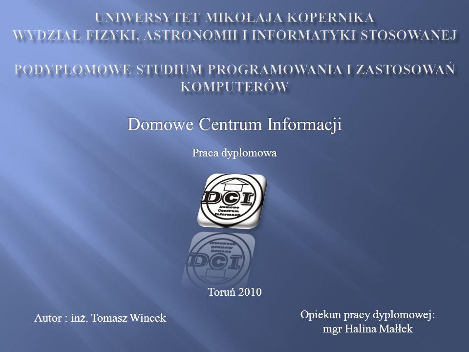 Domowe Centrum Informacji Autor : inż. Tomasz Wincek Opiekun pracy dyplomowej: mgr Halina Małłek Toruń 2010 Praca dyplomowa