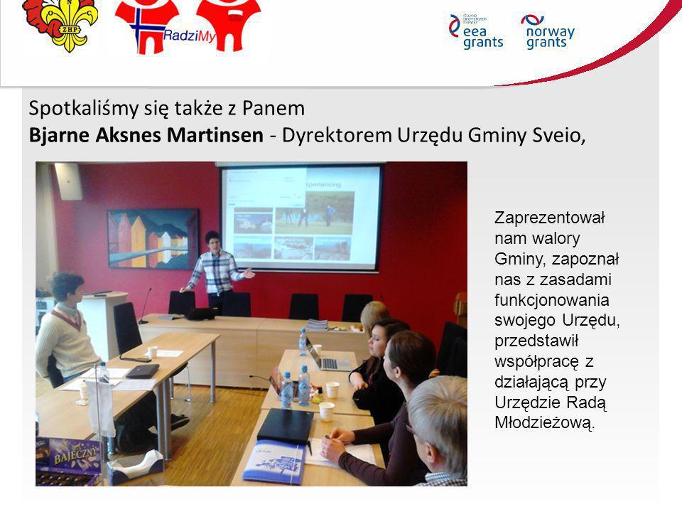 Spotkaliśmy się także z Panem Bjarne Aksnes Martinsen - Dyrektorem Urzędu Gminy Sveio, Zaprezentował nam walory Gminy, zapoznał nas z zasadami funkcjo