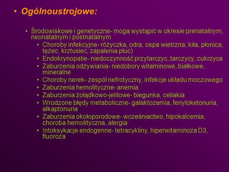 Ogólnoustrojowe: Środowiskowe i genetyczne- mogą wystąpić w okresie prenatalnym, neonatalnym i postnatalnym Choroby infekcyjne- różyczka, odra, ospa w