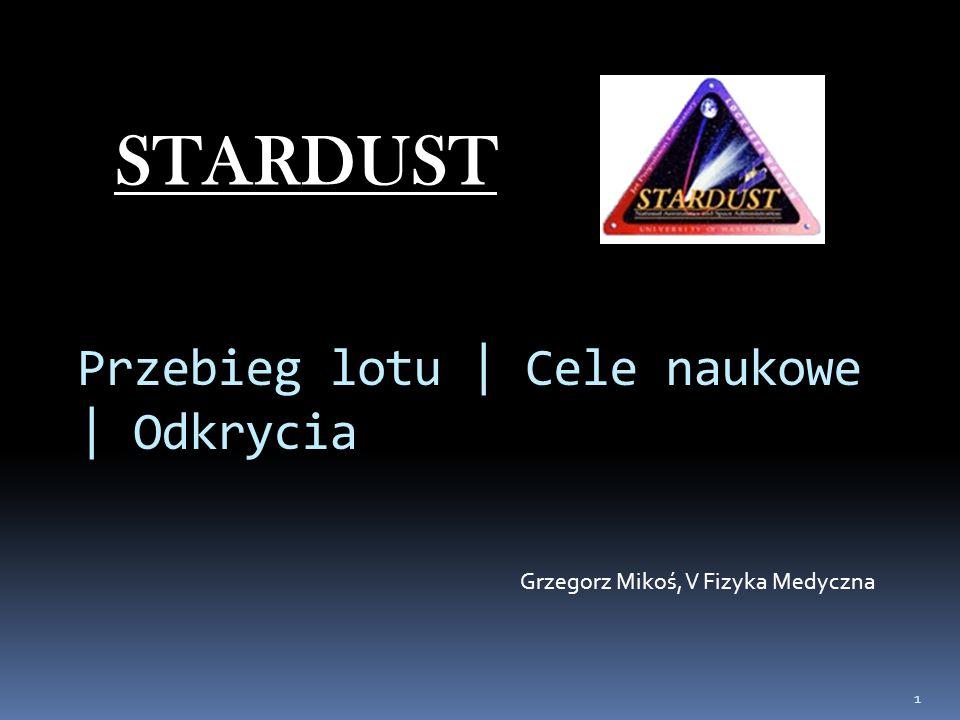 2 Dane podstawowe: Cel: Kometa WILD-2 Właściciel sondy: NASA, ESA Start: 07 luty 1999r o godz.