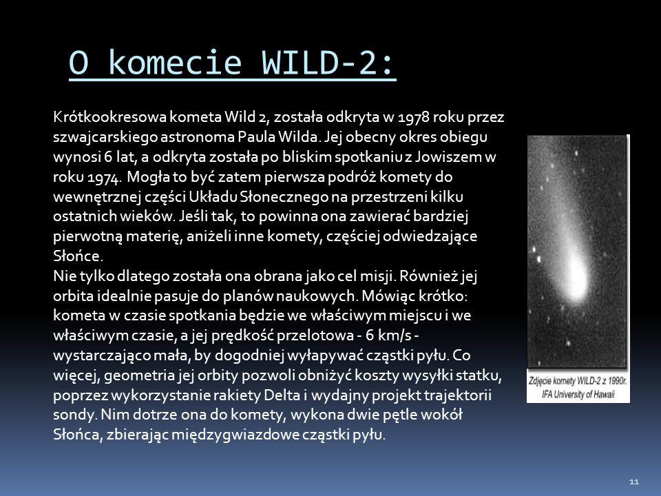 11 O komecie WILD-2: Krótkookresowa kometa Wild 2, została odkryta w 1978 roku przez szwajcarskiego astronoma Paula Wilda. Jej obecny okres obiegu wyn